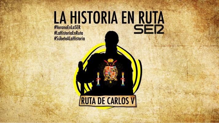 La Historia en Ruta (29/08/2020): La ruta de Carlos V