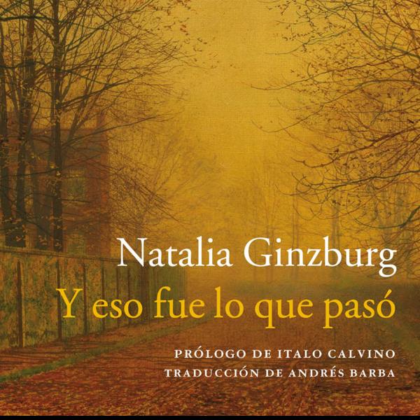 Un libro una hora: Y eso fue lo que pasó - Natalia Ginzburg (14/03/2021)